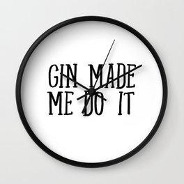 Gin Made Me Do It Wall Clock