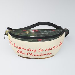 It's Beginning to Cost a Lot Like Christmas Fanny Pack
