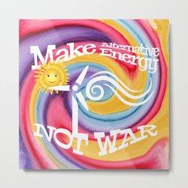 Make Alternative Energy Not War Metal Print
