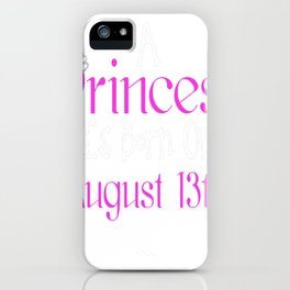A-Princess-Is-Born-On-August-13th-Funny-Birthday iPhone Case