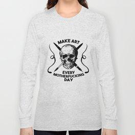 Make Art Every Motherfucking Day (black on white) Long Sleeve T-shirt