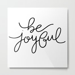 Be Joyful Metal Print