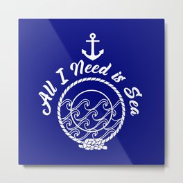 All I Need is Sea - White on Blue Metal Print