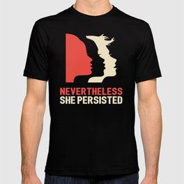 Nevertheless, she persisted (Womens March) T-shirt