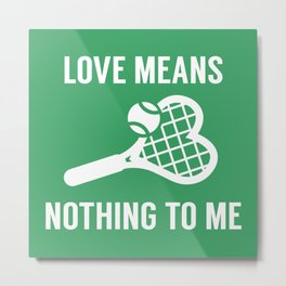 Love Means Nothing To Me Metal Print