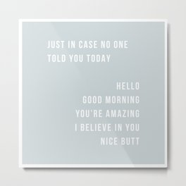 Just In Case No One Told You Today Hello Good Morning You're Amazing I Believe In You Nice Butt Minimal Blue Metal Print