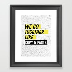 We Go Together Like Copy and Paste Framed Art Print