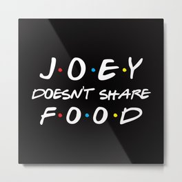 Joey Doesn't Share Food, Funny Quote Metal Print