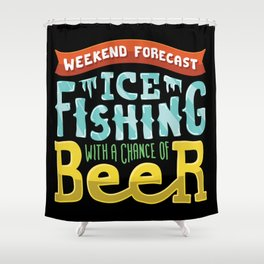 Weekend Forecast - Ice fishing with a chance of beer Shower Curtain