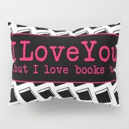 I Love You & Books Too Pillow Sham
