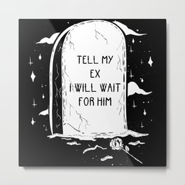 Waiting for my ex Metal Print