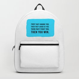 First they ignore you. Then they laugh at you. Then they fight you. Then you win – Mahatma Gandhi Backpack