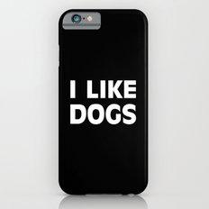 I Like Dogs  Slim Case iPhone 6s