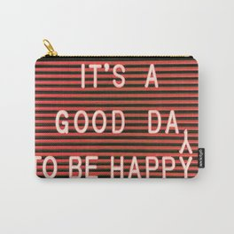 IT'S A GOOD DAY TO BE HAPPY Carry-All Pouch