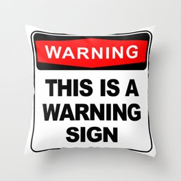 Warning Sign, This is a warning sign Throw Pillow
