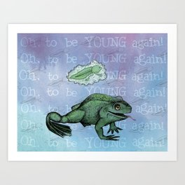 Oh, to be YOUNG again! Art Print