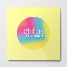 Chillax It's Summer Metal Print