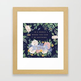 In a world where you can be anything, be kind Framed Art Print