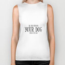 Be The Person Your Dog Thinks You Are Quote Dog Owner Gifts Dog Lover Gift Wall Art Wall Decor Print Biker Tank