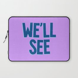 We'll See Laptop Sleeve