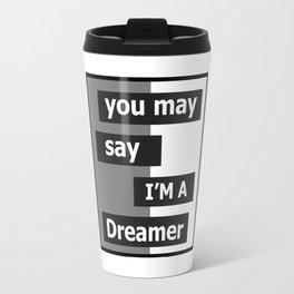 You may say I'm a Dreamer Travel Mug