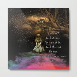 Magical Wonderland - How Do You Know I'm Mad Quote Metal Print