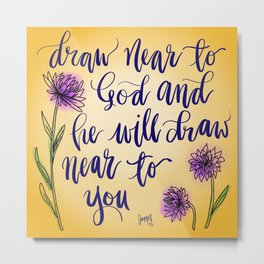 Draw near to God - handlettered bible verse Metal Print