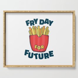 Fry Day for future funny french fries quote Serving Tray