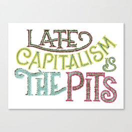 Late Capitalism is the Pits Canvas Print