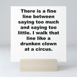 Walk That Line Like a Drunken Clown Mini Art Print