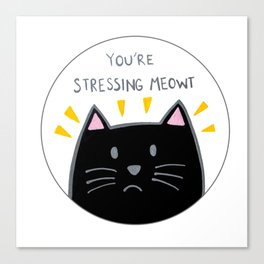 You're stressing meowt Canvas Print
