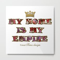 My Home is my Empire Roses Metal Print