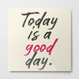 Today is a good day, positive vibes, thinking, happy life, smile, enjoy, sun, happiness, joy, free Metal Print