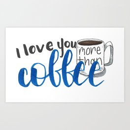 I love you more than coffee hand lettered Art Print