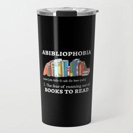 Abibliophobia Definition I - Books Travel Mug