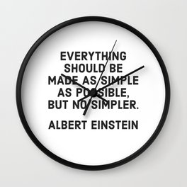 EVERYTHING SHOULD BE MADE AS SIMPLE AS POSSIBLE BUT NO SIMPLER - ALBERT EINSTEIN Wall Clock