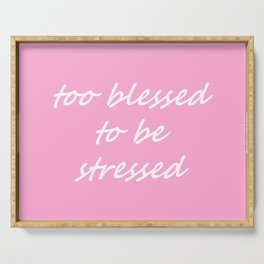 too blessed to be stressed - pink Serving Tray
