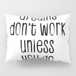 TEXT ART Dreams don't work unless you do Pillow Sham