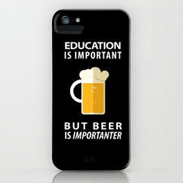EDUCATION IS IMPORTANT BUT BEER IS IMPORTANTER - Pop Culture iPhone Case