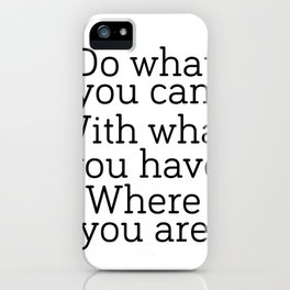 Do what you can, with what you have, where you are, Digital Art,Inspirational Print,Typography Poste iPhone Case
