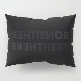 NEITHER HERE NOR THERE Pillow Sham