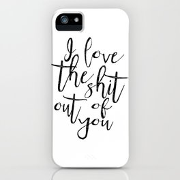 LOVE ART, LOVE Sign, I love The Shit Out Of You,Love Gift For Her,Lovely Words,Boyfriend Gift,Valent iPhone Case