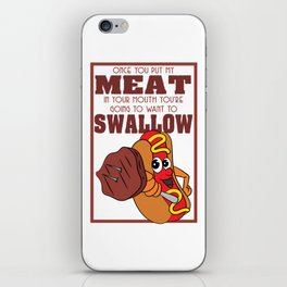 """Funny but cute tee design! """"Once You Put My Meat In Your Mouth, you're going to want to Swallow"""" iPhone Skin"""