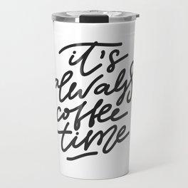 its always cofee time Travel Mug