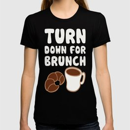 TURN DOWN FOR BRUNCH T-SHIRT T-shirt