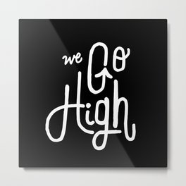 We Go High Metal Print