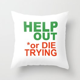 HELP OUT or DIE TRYING Throw Pillow