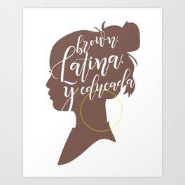 Brown, Latina, y Educada Art Print