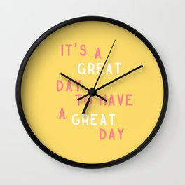 It's a Great Day to Have a Great Day Wall Clock