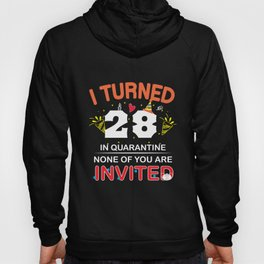 I turned 28 in Quarantine. None of you are Invited. Hoody